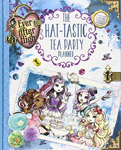 Ever After High: The Hat-tastic Tea Party Planner (Ever After High Hat Tastic Tea Party)