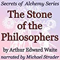 The Stone of the Philosophers: Secrets of Alchemy Series Audiobook by Arthur Edward Waite Narrated by Michael Strader