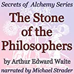 The Stone of the Philosophers: Secrets of Alchemy Series | Arthur Edward Waite