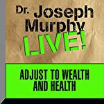 Adjust to Wealth and Health: Dr. Joseph Murphy LIVE! | Dr. Joseph Murphy