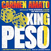 King Peso: Detective Emilia Cruz Mysteries, Book 4 | Carmen Amato