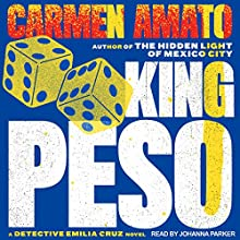 King Peso: Detective Emilia Cruz Mysteries, Book 4 Audiobook by Carmen Amato Narrated by Johanna Parker