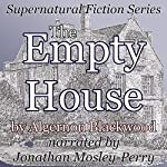 The Empty House: Supernatural Fiction Series | Algernon Blackwood