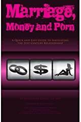 Marriage, Money and Porn: A Quick and Easy Guide to Navigating the 21st Century Relationship Kindle Edition