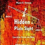 Hidden in Plain Sight: Catechism Versus the Bible | Wayne B. Bowman