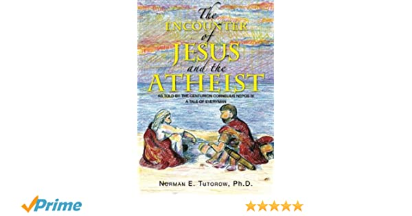 The Encounter of Jesus and the Atheist