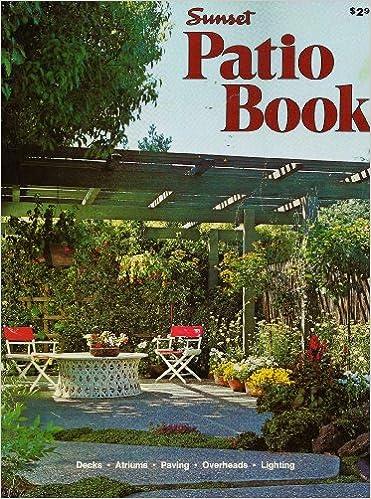 Sunset Patio Book: Sunset Magazine Editors, Illustrated: Amazon.com: Books