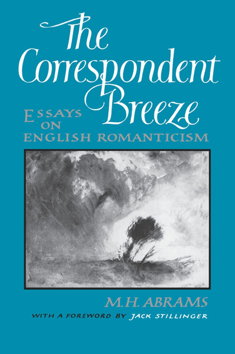 com the correspondent breeze essays on english com the correspondent breeze essays on english r ticism 9780393018370 m h abrams jack stillinger ph d books