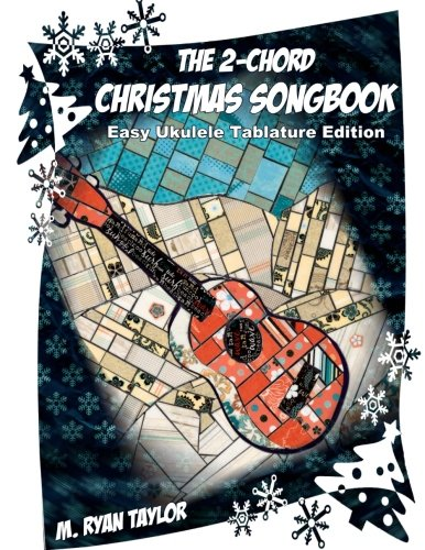 The 2-Chord Christmas Songbook : EASY UKULELE TABLATURE EDITION: campanella-style arrangements with TAB, vocals, lyrics and chords (Ukulele Christmas Classics) (Volume 3)