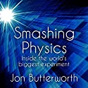 Smashing Physics: Inside the Discovery of the Higgs Boson Audiobook by Jon Butterworth Narrated by Jonathan Keeble