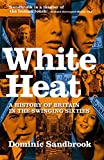 White Heat: 1964-1970 v. 2: A History of Britain in the Swinging Sixties