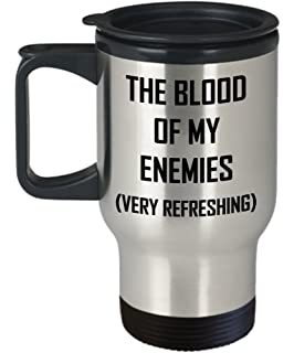 blood of my enemies coffee travel mug very refreshing funny gift idea
