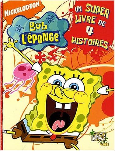 Bob L Eponge La Bd Un Super Livre De 4 Histoires