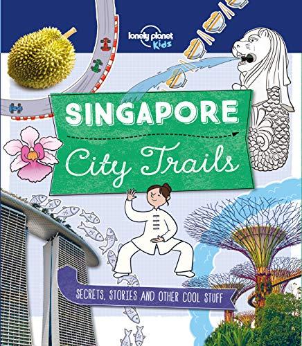 City Trails - Singapore (Lonely Planet Kids) (Kids Asian)