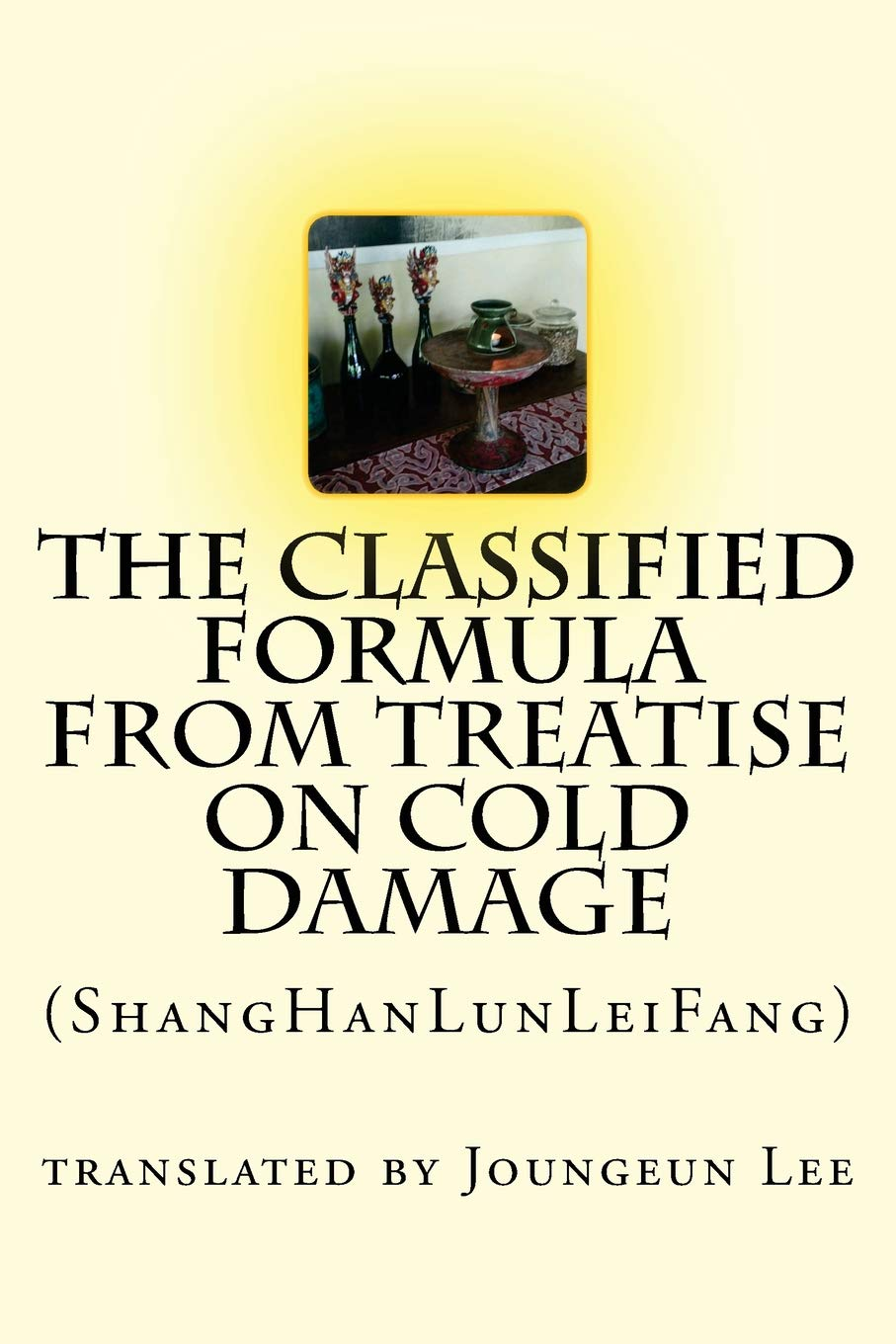 The Classified Formula from Treatise on Cold Damage: (ShangHanLunLeiFang) ebook