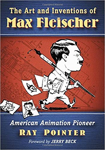 The Art And Inventions Of Max Fleischer American Animation Pioneer Pointer Ray 9781476663678 Amazon Com Books
