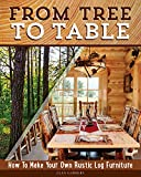 how to build a wood bench From Tree to Table: How to Make Your Own Rustic Log Furniture (Fox Chapel Publishing) Practical Woodworking Information, Detailed Building Instructions, and Expert Troubleshooting Advice