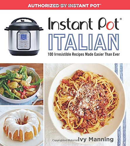 Instant Pot Italian: 100 Irresistible Recipes Made Easier Than Ever