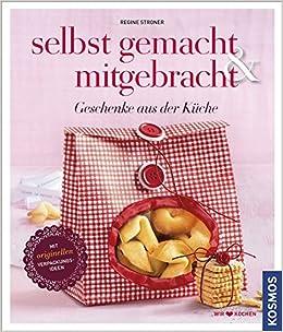 Selbst gemacht & mitgebracht: Geschenke aus der Küche: Amazon.de ...