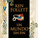 Un mundo sin fin [World Without End]: Saga Los pilares de la Tierra 2 [Pillars of the Earth, Book 2] | Ken Follett