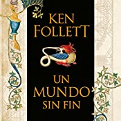 Un mundo sin fin [World Without End]: Saga Los pilares de la Tierra 2 [Pillars of the Earth, Book 2]   Ken Follett