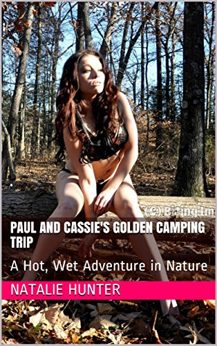 Paul And Cassie's Golden Camping Trip: A Hot, Wet Adventure in Nature (Tease Book 19)