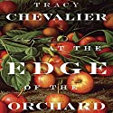 At the Edge of the Orchard Audiobook by Tracy Chevalier Narrated by Hillary Huber, Mark Bramhall, Kirby Heyborne, Cassandra Morris