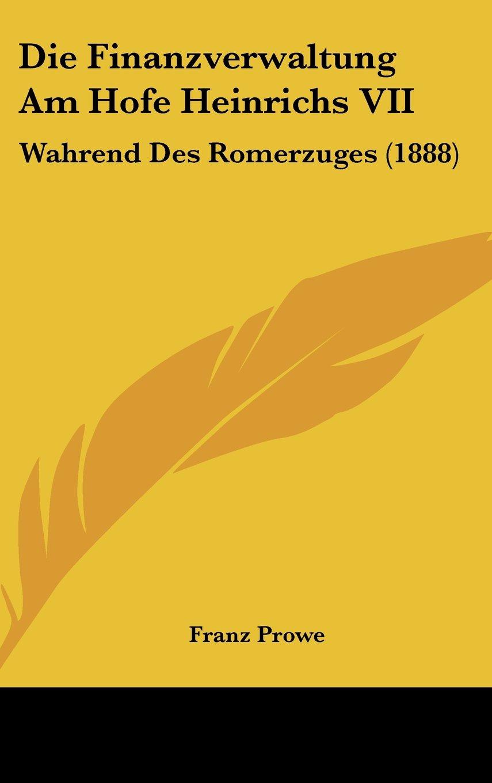 Download Die Finanzverwaltung Am Hofe Heinrichs VII: Wahrend Des Romerzuges (1888) (German Edition) pdf epub