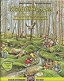 Waldfühlungen: Das ganze Jahr lang den Wald erleben. Naturführungen, Aktivitäten und Geschichtenfibel. Mit Spielen, Übungen und Rezepten (Praxisbücher für den pädagogischen Alltag)