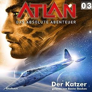 Der Katzer (Atlan - Das absolute Abenteuer 03) Hörbuch