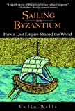 Front cover for the book Sailing from Byzantium: How a Lost Empire Shaped the World by Colin Wells