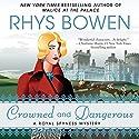 Crowned and Dangerous Hörbuch von Rhys Bowen Gesprochen von: Katherine Kellgren