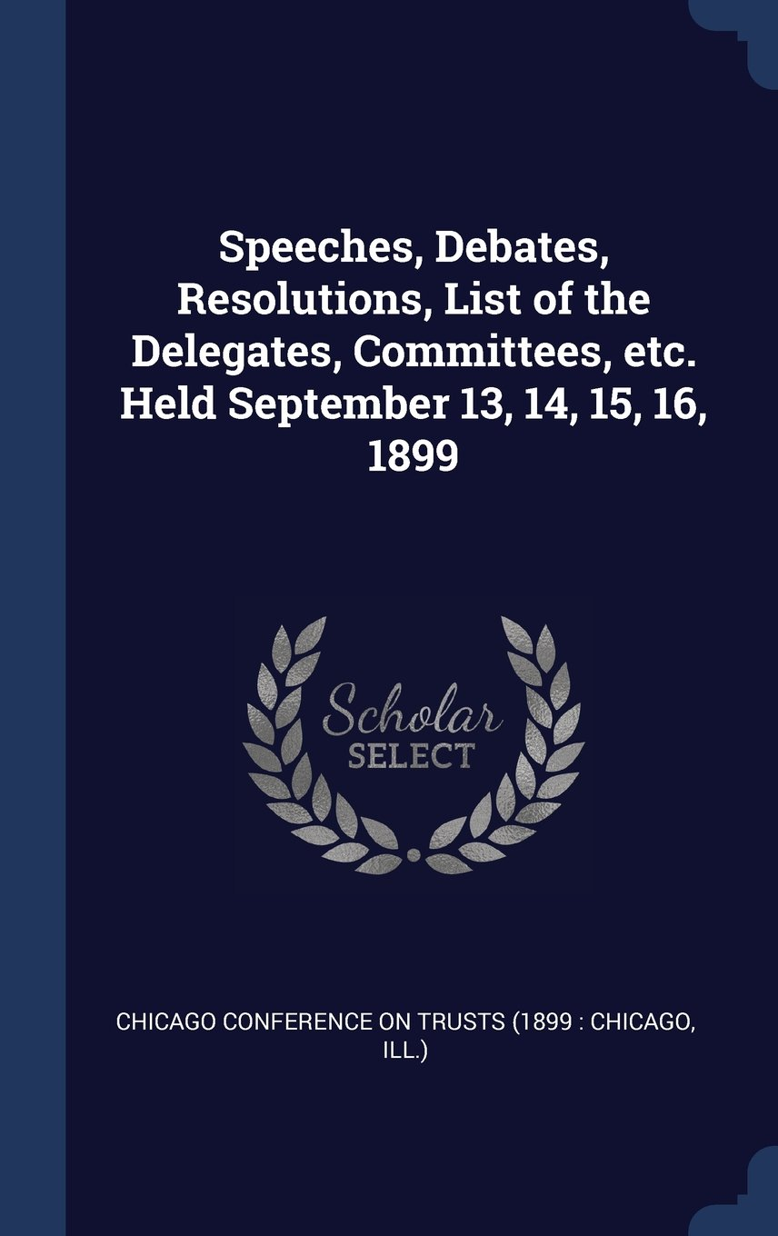 Download Speeches, Debates, Resolutions, List of the Delegates, Committees, etc. Held September 13, 14, 15, 16, 1899 ebook