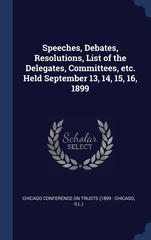 Download Speeches, Debates, Resolutions, List of the Delegates, Committees, etc. Held September 13, 14, 15, 16, 1899 ebook