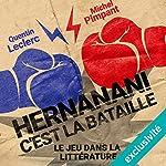 Hernanani - C'est la bataille : Le jeu dans la littérature | Michel Pimpant,Quentin Leclerc