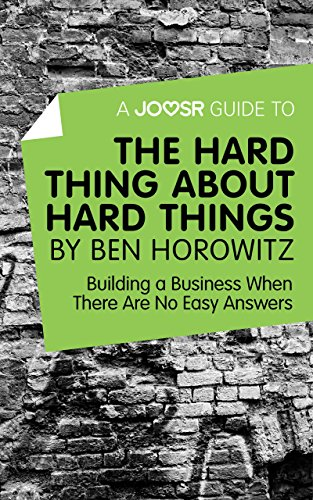 A Joosr Guide to... The Hard Thing about Hard Things by Ben Horowitz: Building a Business When There Are No Easy Answers