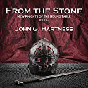 From the Stone: New Knights of the Round Table, Book 1 Audiobook by John G. Hartness Narrated by Nick J. Russo