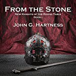 From the Stone: New Knights of the Round Table, Book 1 | John G. Hartness