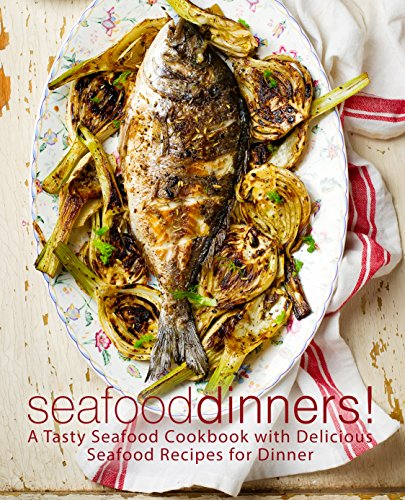 Seafood Dinners!: A Tasty Seafood Cookbook with Delicious Seafood Recipes for Dinner by BookSumo Press