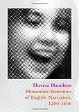 Humorous Structures of English Narratives, 1200-1600, Hamilton, Theresa, 1443849499