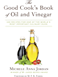 The Good Cook's Book of Oil and Vinegar: One of the World's Most Delicious Pairings, with more than 150 recipes