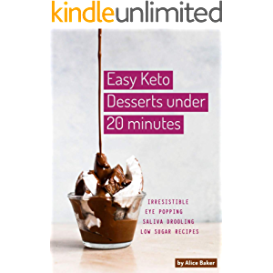 Easy Keto Desserts Under 20 Minutes: Irresistible Eye Popping & Saliva Drooling Low Sugar Recipes