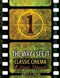 The Way I See It - Classic Film : Users Manual, Jordan, Robert A., 1465205519