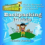 Backpacking Junkie: How to Backpack Around the World by Yourself | Howie Junkie