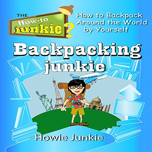 Backpacking Junkie: How to Backpack Around the World by Yourself Audiobook [Free Download by Trial] thumbnail