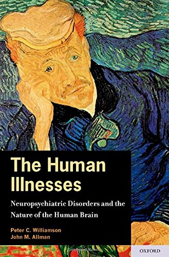 The Human Illnesses: Neuropsychiatric Disorders and the Nature of the Human Brain