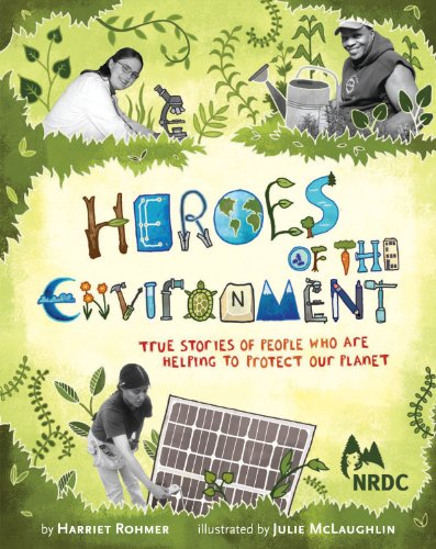 Heroes of the Environment: True Stories of People Who Are Helping to Protect Our Planet