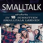 Smalltalk [Learn Small Talk in 10 Steps]: In 10 Schritten Smalltalk lernen | Alex Siebert