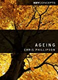 Ageing (Polity Key Concepts in the Social Sciences series), Christopher Phillipson, 0745630847
