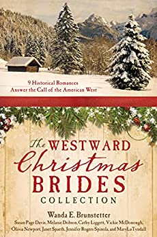 The Westward Christmas Brides Collection: 9 Historical Romances Answer the Call of the American West by [Brunstetter, Wanda E., Davis, Susan Page, Dobson, Melanie, Liggett, Cathy, McDonough, Vickie, Newport, Olivia, Spaeth, Janet, Spinola, Jennifer Rogers, Tyndall, MaryLu]